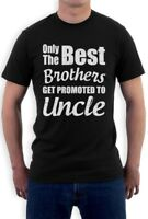 Only The Best Brothers Get Promoted To Uncle- New Uncle Gift T-Shirt Novelty