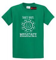 Don't Hate Meditate T Shirt Buddha Yoga Yogi Gift Workout Tee S-5XL