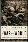 Niall Ferguson / War of the World Twentieth-Century Conflict 1st Edition 2006