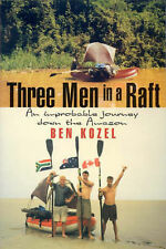 Kozel, Ben .. Three Men in a Raft : An Improbable Journey down the Amazon