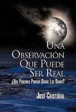 Una Observación Que Puede Ser Real : ¿Que Podemos Pensar Sobre los Ovnis? by...