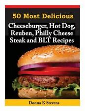 50 Most Delicious Cheeseburger, Hot Dog, Reuben, Philly Cheese Steak and BLT...