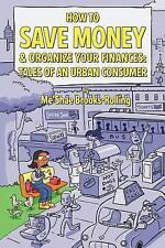 How to Save Money and Organize Your Finances : Tales of an Urban Consumer by...