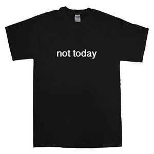 NOT TODAY FUNNY T SHIRT TEE CHRISTIAN NOPE ADULTING HUMOUR UNISEX BLACK WHITE
