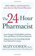 The 24-Hour Pharmacist: Advice, Options, and Amazing Cures from Americas Most T