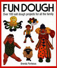 Fun Dough: Over 100 Salt Dough Projects for All the Family by Brenda Porteous...