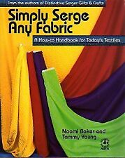 Simply Serge Any Fabric: A How to Handbook for Tod