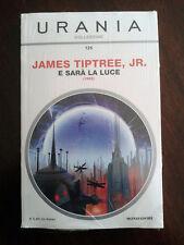 JAMES TIPTREE JR. - E SARÀ LA LUCE (URANIA COLLEZIONE n.125)