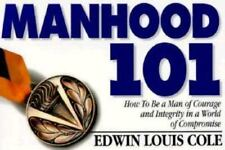 Manhood 101: How to Be a Man of Courage and Integrity in a World of Compromise