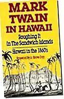 Mark Twain in Hawaii: Roughing It in the Sandwich Islands, Hawaii in the 1860s