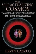 The Self-Actualizing Cosmos: The Akasha Revolution in Science and Human Consciou