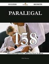 Paralegal 158 Success Secrets - 158 Most Asked Questions On Paralegal - What You