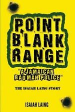 Point Blank Range : 'a Jamaican Bad Man Police' -The Isaiah Laing Story by...