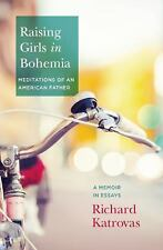 Raising Girls in Bohemia: Meditations of an American Father: A Memoir -ExLibrary