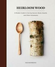 New ListingHeirloom Wood: A Modern Guide To Carving Spoons, Bowls, Boards, And Other H.
