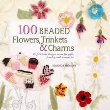 100 Beaded Flowers, Charms and Trinkets : Perfect Little Designs to Use for...