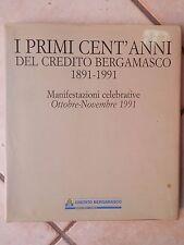 I PRIMI CENT'ANNI DEL CREDITO BERGAMASCO 1891 1991 Manifestazioni celebrative