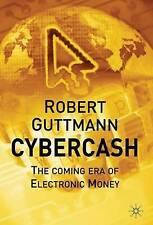 Cybercash: The Coming Era of Electronic Money by Guttmann, Robert