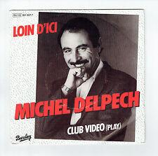 """Michel DELPECH Vinyle 45 tours SP 7"""" LOIN D'ICI - CLUB VIDEO - BARCLAY 821 997"""