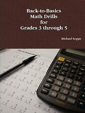 Back-To-Basics Math Drills for Grades 3 Through 5: By Michael Suppe