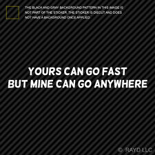 (2x) Yours Can Go Fast But Mine Can Go Anywhere Sticker Die Cut Decal Vinyl