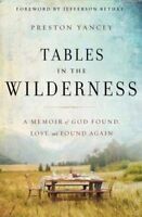 Tables in the Wilderness. A Memoir of God Found, Lost, and Found Again by Yancey