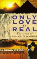Only Love is Real: A Story of Soulmates Reunited, Brian L. Weiss, New