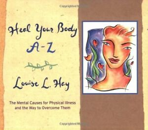 Heal Your Body A-Z: The Mental Causes for Physical