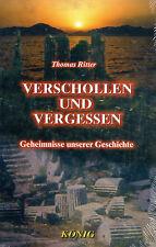 VERSCHOLLEN UND VERGESSEN - Geheimnisse unserer Geschichte - Thomas Ritter BUCH