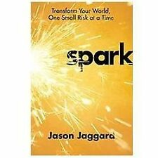 Spark: Transform Your World, One Small Risk at a Time Jaggard, Jason Paperback