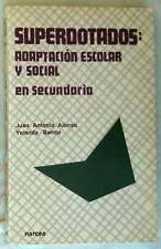 SUPERDOTADOS: ADAPTACIÓN ESCOLAR Y SOCIAL EN SECUNDARIA - ED. NARCEA 1996 - VER