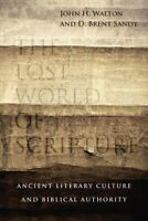 Lost World of Scripture : Ancient Literary Culture and Biblical Authority, Pa...