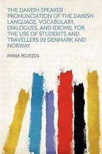 The Danish Speaker: Pronunciation of the Danish Language, Vocabulary, Dialogues,