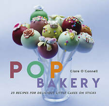 """AS NEW"" POP Bakery: 25 delicious little cakes on sticks, O'Connell, Clare, Book"