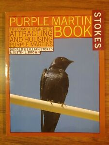 The Stokes Purple Martin Book: The Complete Guide to Attracting and Housing