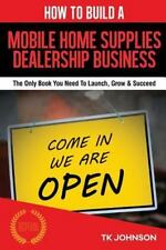 How to Build a Mobile Home Supplies Dealership Business (Special Edition) :...