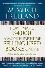 HOW I MAKE $4,000 A MONTH SELLING USED BOOKS ONLINE by M. Mitch Freeland