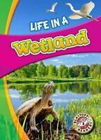 Life in a Wetland (Biomes Alive!) by Hamilton Waxman, Laura, NEW Book, FREE & FA