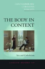 Contemporary Christian Insights: Body in Context : Catholicism and Sex by Opal M