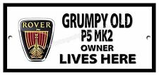 GRUMPY OLD ROVER P5 MK2 OWNER LIVES HERE METAL SIGN.VINTAGE ROVER CARS.