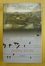 2006 SIGNED Book - PRETTY BIRDS - Scott Simon Softcover Novel Black Humor OPB