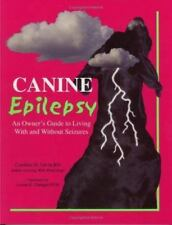 Canine Epilepsy: An Owner's Guide to Living With and Without Seizures