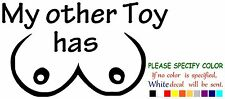 My Other Toy Has Tits Vinyl Decal Sticker Car Window laptop truck laptop 12""
