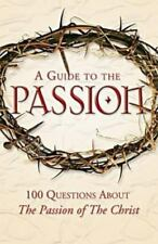 A Guide to the Passion: 100 Questions About The Passion of The Christ, Matthew P