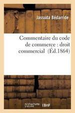 Commentaire du Code de Commerce : Droit Commercial by Bedarride-J (2016,...