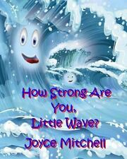 How Strong Are You, Little Wave? by Joyce Mitchell (2015, Paperback, Large Type)
