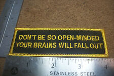 "Biker patch ""DON'T BE SO OPEN-MINDED YOUR BRAINS WILL FALL OUT"" 4""x 1 1/4"" #146"