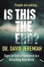IS THIS THE END? Signs of God's Providence in a Disturbing... Dr. David Jeremiah