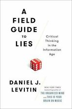 A Field Guide to Lies : Critical Thinking in the Information Age by Daniel J. Le
