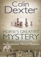 Morse's Greatest Mystery and Other Stories By Colin Dexter. 9780330479684